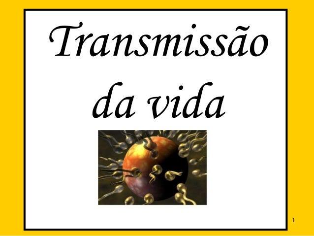 Transmissão da vida 1