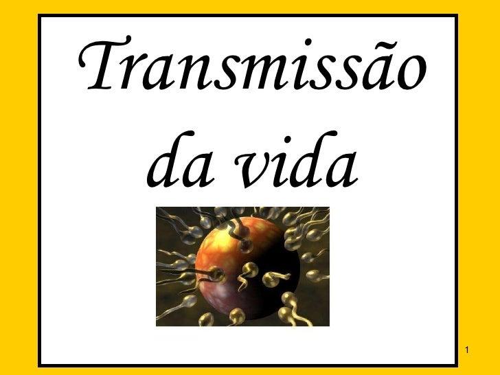 Transmissão da vida<br />1<br />