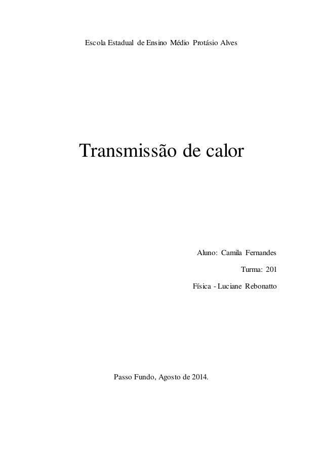 Escola Estadual de Ensino Médio Protásio Alves  Transmissão de calor  Aluno: Camila Fernandes  Turma: 201  Física - Lucian...