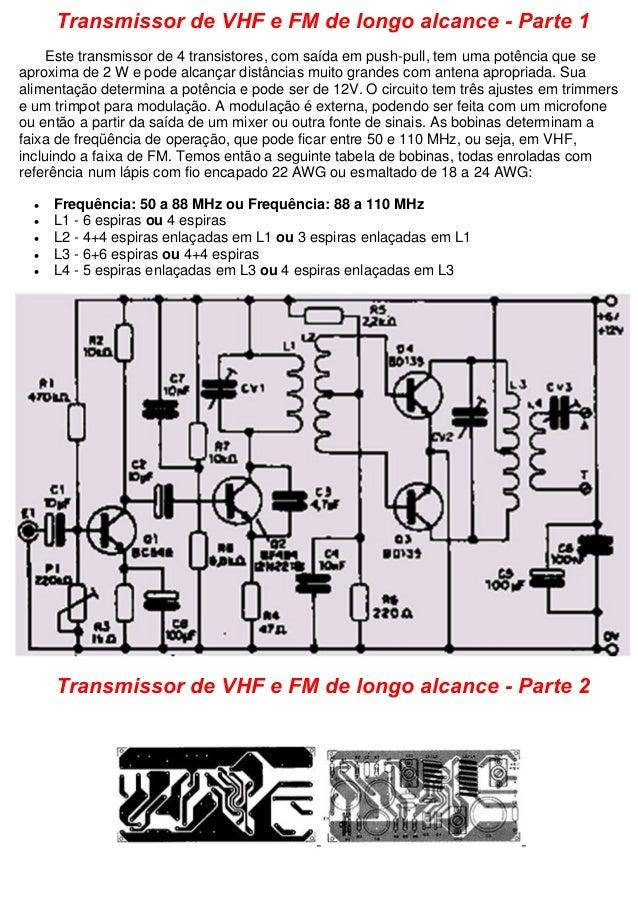 Transmissor de VHF e FM de longo alcance - Parte 1 Este transmissor de 4 transistores, com saída em push-pull, tem uma pot...