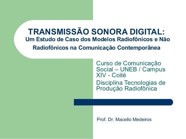 TRANSMISSÃO SONORA DIGITAL:Um Estudo de Caso dos Modelos Radiofônicos e NãoRadiofônicos na Comunicação ContemporâneaCurso ...