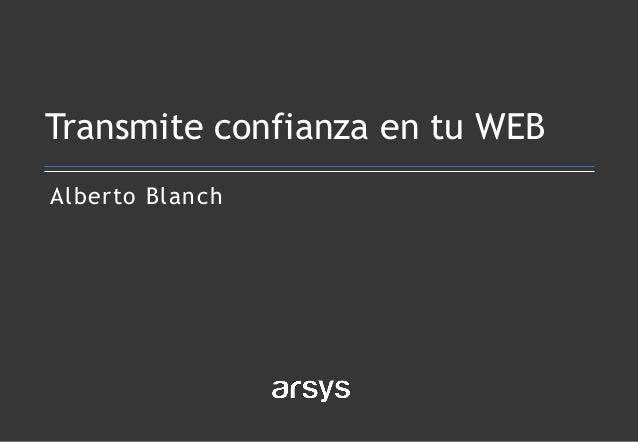 Alberto Blanch Transmite confianza en tu WEB