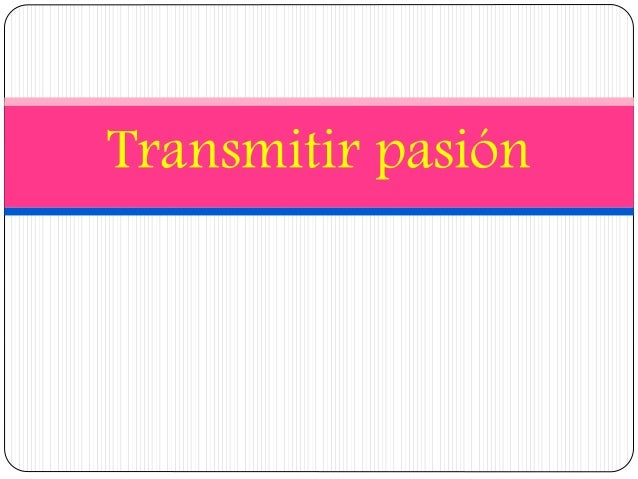 Transmitir pasión