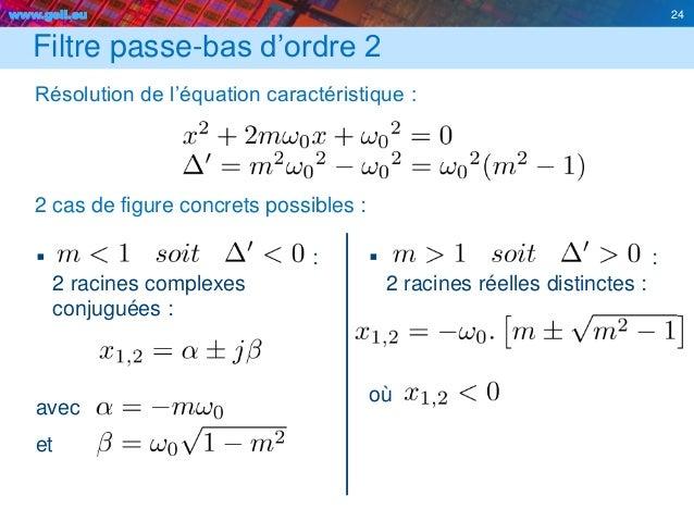 www.geii.eu 24 Filtre passe-bas d'ordre 2 Résolution de l'équation caractéristique : 2 cas de figure concrets possibles : ...