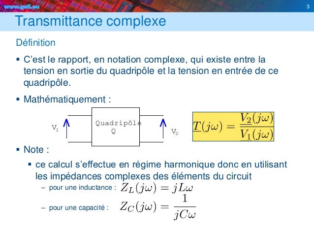 www.geii.eu 3 Transmittance complexe Définition  C'est le rapport, en notation complexe, qui existe entre la tension en s...
