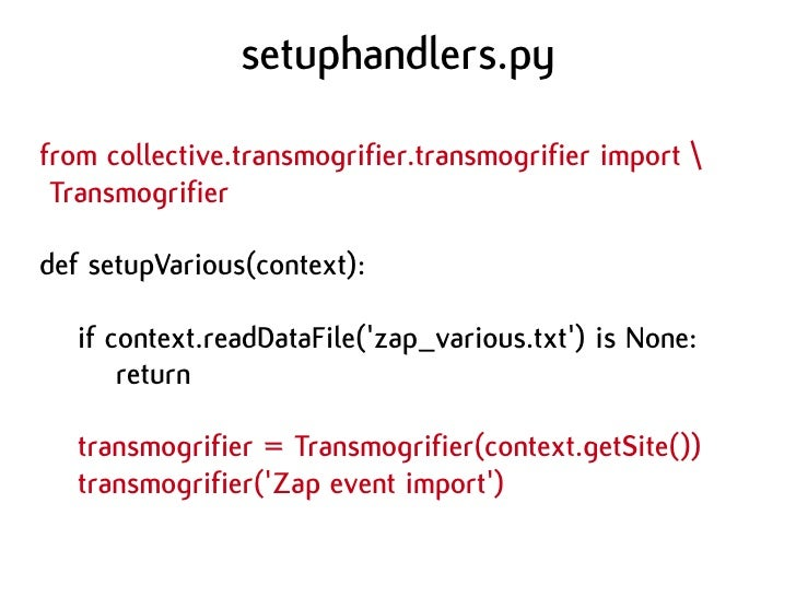 setuphandlers.py  from collective.transmogrifier.transmogrifier import   Transmogrifier  def setupVarious(context):     if...
