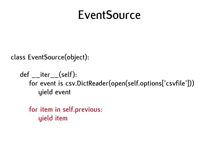 EventSource   class EventSource(object):     def __iter__(self):       for event is csv.DictReader(open(self.options['csvf...
