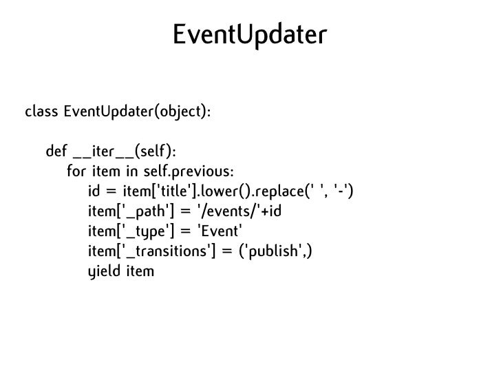 EventUpdater  class EventUpdater(object):     def __iter__(self):       for item in self.previous:          id = item['tit...
