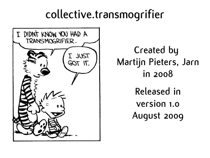 collective.transmogrifier                   Created by               Martijn Pieters, Jarn                     in 2008    ...