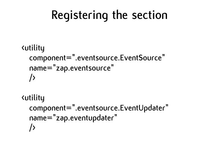 """Registering the section  <utility   component="""".eventsource.EventSource""""   name=""""zap.eventsource""""   />  <utility   compone..."""