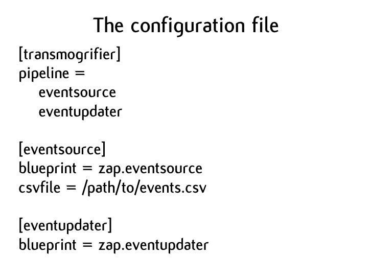 The configuration file [transmogrifier] pipeline =     eventsource     eventupdater  [eventsource] blueprint = zap.eventso...