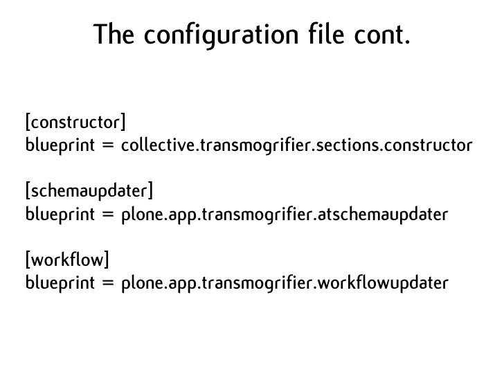 The configuration file cont.  [constructor] blueprint = collective.transmogrifier.sections.constructor  [schemaupdater] bl...