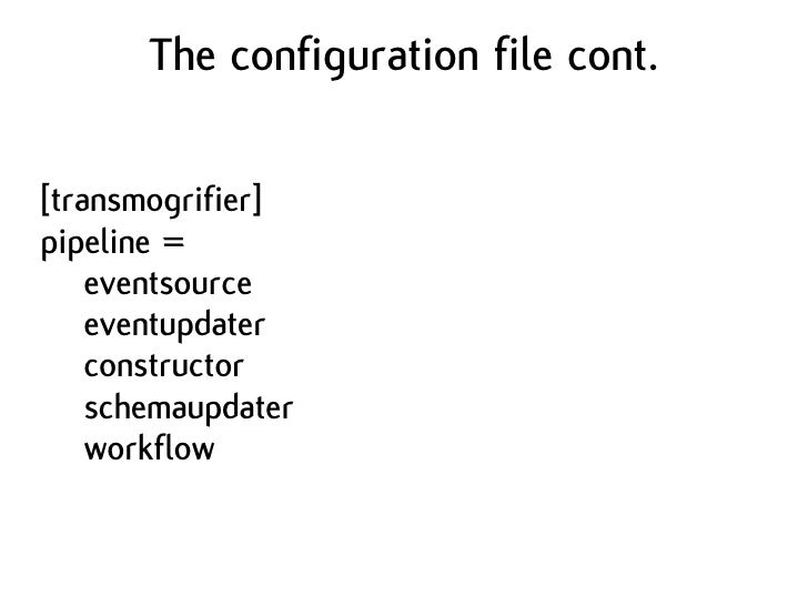 The configuration file cont.  [transmogrifier] pipeline =     eventsource     eventupdater     constructor     schemaupdat...
