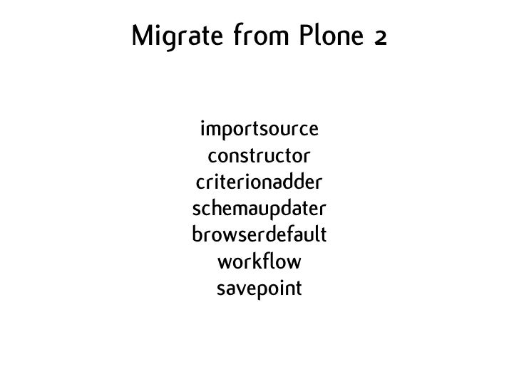 Migrate from Plone 2       importsource       constructor     criterionadder     schemaupdater     browserdefault        w...