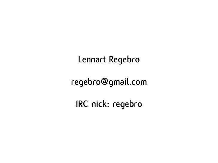 Lennart Regebro  regebro@gmail.com   IRC nick: regebro