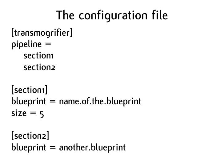 The configuration file [transmogrifier] pipeline =     section1     section2  [section1] blueprint = name.of.the.blueprint...