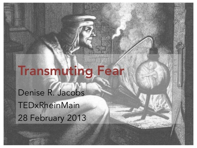 Transmuting Fear Denise R. Jacobs TEDxRheinMain 28 February 2013