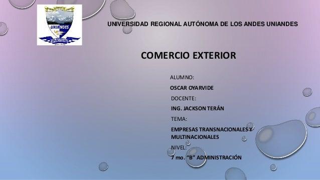UNIVERSIDAD REGIONAL AUTÓNOMA DE LOS ANDES UNIANDES COMERCIO EXTERIOR ALUMNO: OSCAR OYARVIDE DOCENTE: ING. JACKSON TERÁN T...