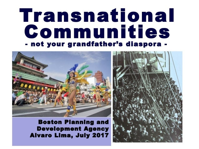 Transnational Communities- not your grandfather's diaspora - Boston Planning and Development Agency Alvaro Lima, July 2017
