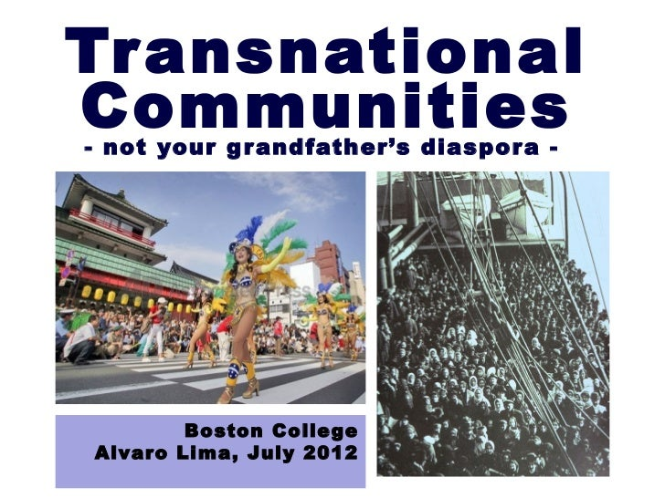 TransnationalCommunities- not your g r andfather's diaspor a -        Boston CollegeAlvaro Lima, July 2012