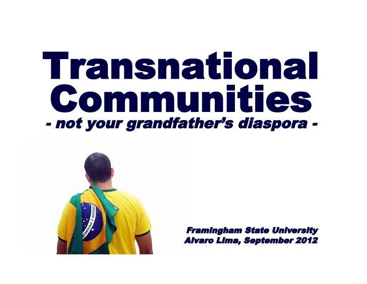Transnational Communities-- not your grandfather's diaspora                Framingham State University                Alva...