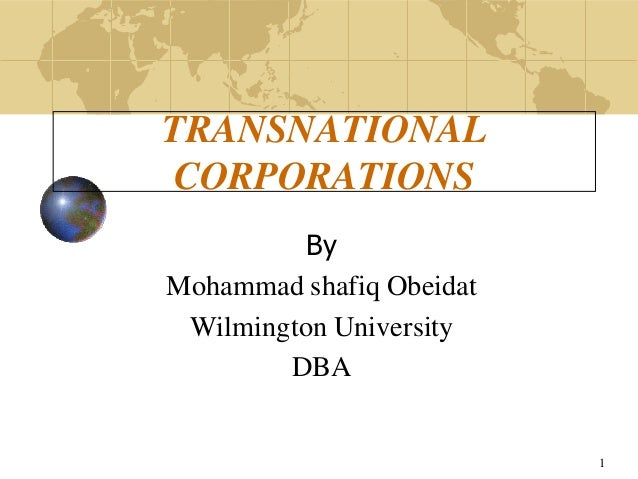 1 TRANSNATIONAL CORPORATIONS By Mohammad shafiq Obeidat Wilmington University DBA