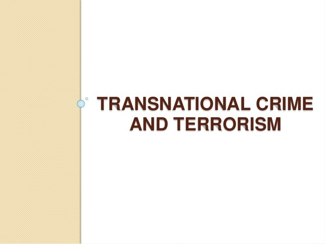 transnational crime Transnational crime and justice will characterize the 21st century in same way that traditional street crimes dominated the 20th century in the.