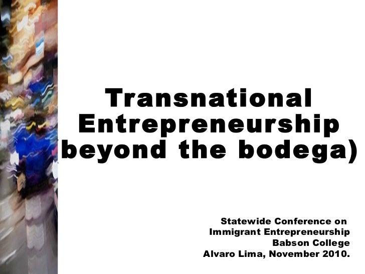 Transnational Entrepreneurship (beyond the bodega)  Statewide Conference on  Immigrant Entrepreneurship Babson College Alv...