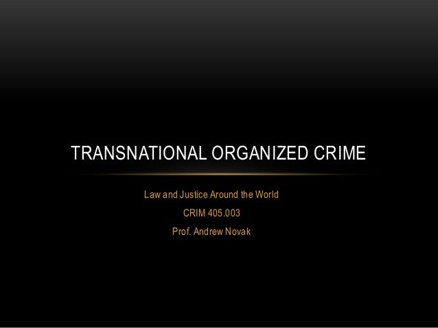 TRANSNATIONAL ORGANIZED CRIME Law and Justice Around the World CRIM 405.003 Prof. Andrew Novak