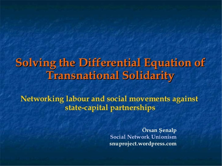 Solving the Differential Equation of     Transnational SolidarityNetworking labour and social movements against           ...