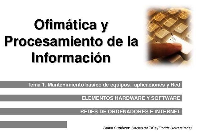 Ofimática y Procesamiento de la Información Tema 1. Mantenimiento básico de equipos, aplicaciones y Red  ELEMENTOS HARDWAR...