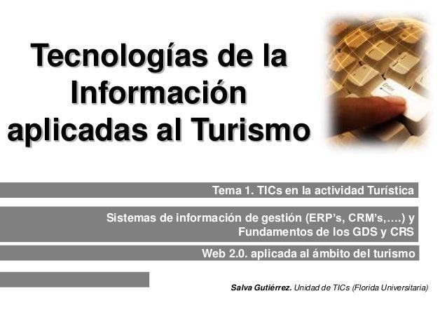 Tecnologías de la  Información  aplicadas al Turismo  Tema 1. TICs en la actividad Turística  Sistemas de información de g...