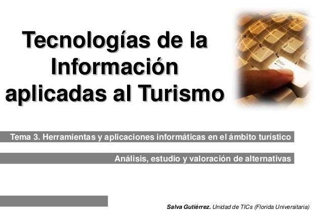 Salva Gutiérrez. Unidad de TICs (Florida Universitaria) Tecnologías de la Información aplicadas al Turismo Tema 3. Herrami...