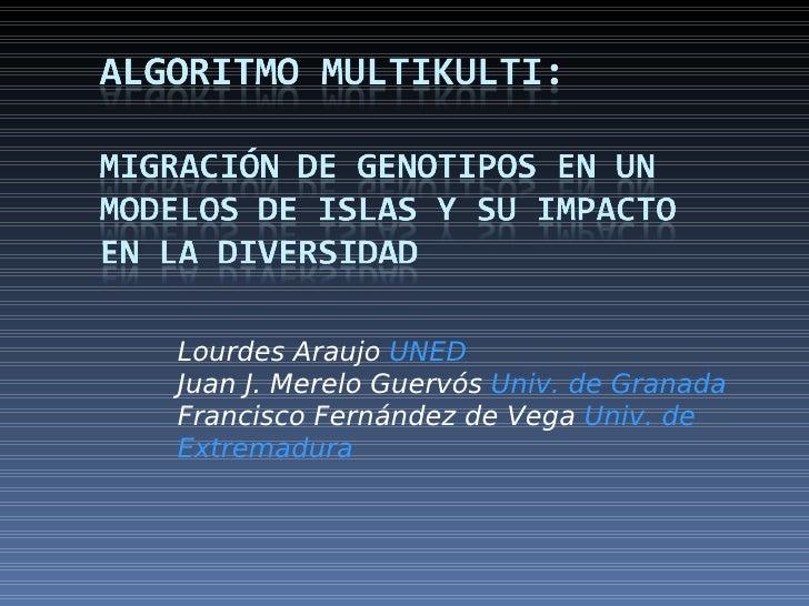 Lourdes Araujo UNED Juan J. Merelo Guervós Univ. de Granada Francisco Fernández de Vega Univ. de Extremadura