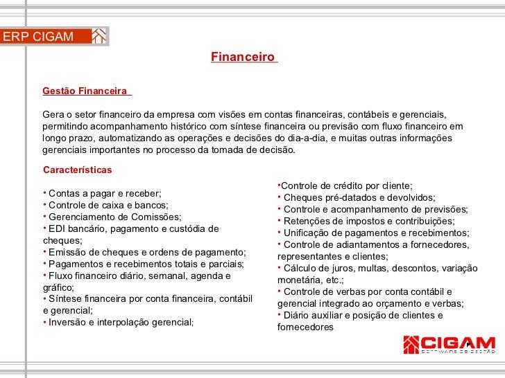 Gestão Financeira  Gera o setor financeiro da empresa com visões em contas financeiras, contábeis e gerenciais, permitindo...
