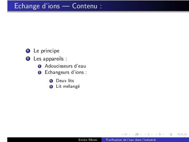 Echange d'ions — Contenu :   1   Le principe   2   Les appareils :         1   Adoucisseurs d'eau         2   Echangeurs d...