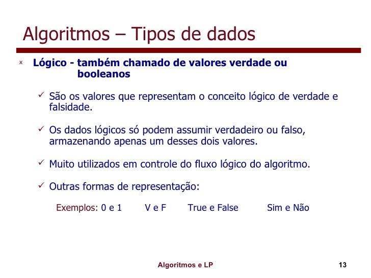 Algoritmos – Tipos de dados <ul><li>Lógico - também chamado de valores verdade ou    booleanos </li></ul><ul><ul><li>São o...
