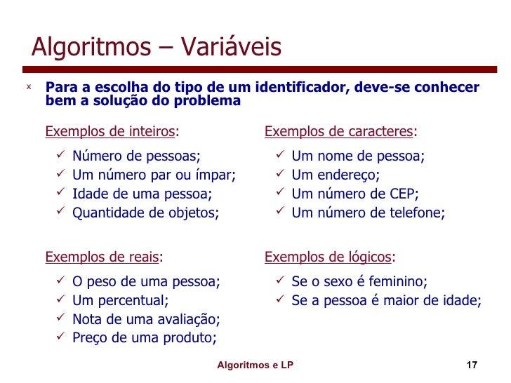 Algoritmos – Variáveis <ul><li>Para a escolha do tipo de um identificador, deve-se conhecer bem a solução do problema </li...