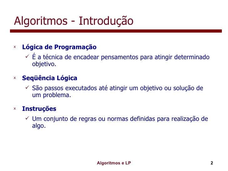 Algoritmos - Introdução <ul><li>Lógica de Programação </li></ul><ul><ul><li>É a técnica de encadear pensamentos para ating...