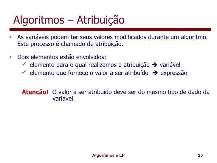 Algoritmos – Atribuição <ul><li>As variáveis podem ter seus valores modificados durante um algoritmo. Este processo é cham...