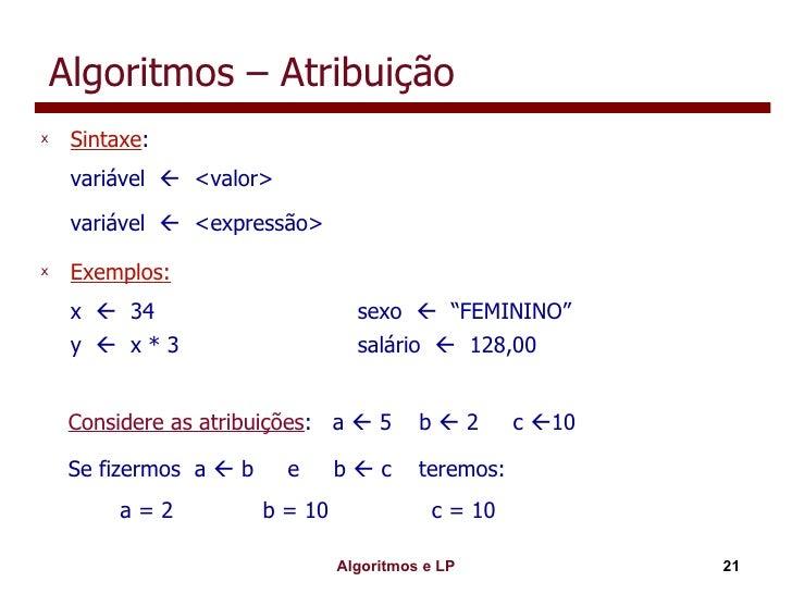 Algoritmos – Atribuição <ul><li>Sintaxe : </li></ul><ul><li>variável     <valor> </li></ul><ul><li>variável     <express...