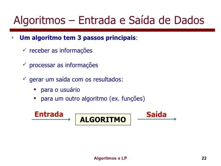 Algoritmos – Entrada e Saída de Dados <ul><li>Um algoritmo tem 3 passos principais : </li></ul><ul><ul><li>receber as info...