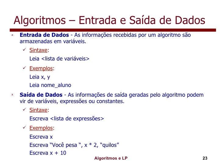 Algoritmos – Entrada e Saída de Dados <ul><li>Entrada de Dados  - As informações recebidas por um algoritmo são armazenada...