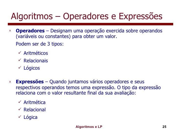 Algoritmos – Operadores e Expressões <ul><li>Operadores  – Designam uma operação exercida sobre operandos (variáveis ou co...