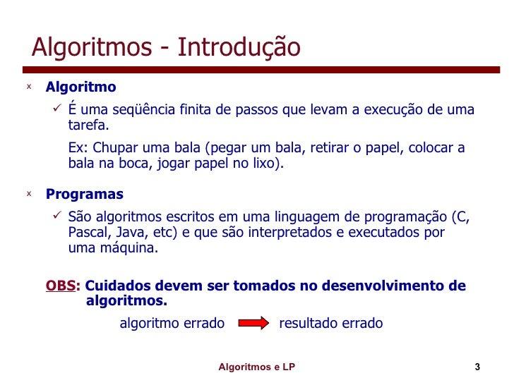 Algoritmos - Introdução <ul><li>Algoritmo </li></ul><ul><ul><li>É uma seqüência finita de passos que levam a execução de u...