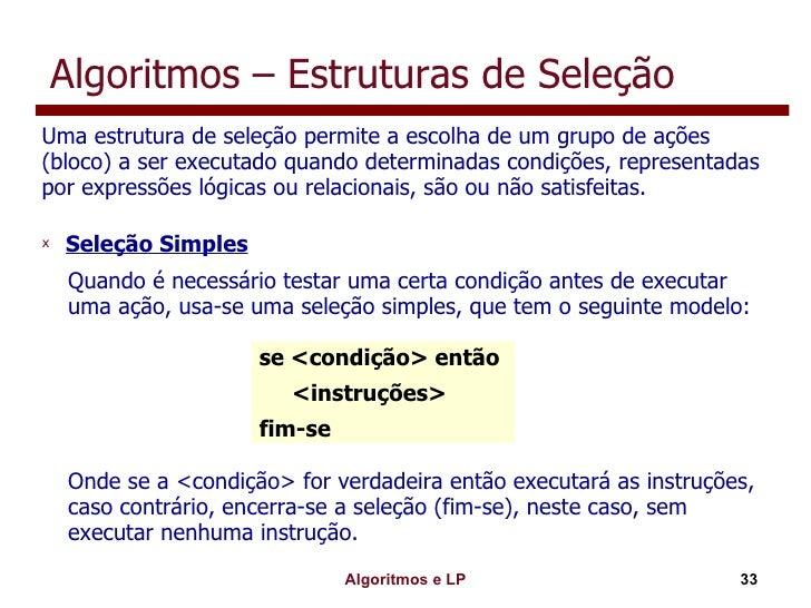 Algoritmos – Estruturas de Seleção <ul><li>Uma estrutura de seleção permite a escolha de um grupo de ações (bloco) a ser e...