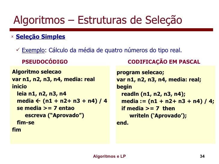 Algoritmos – Estruturas de Seleção <ul><li>Seleção Simples </li></ul><ul><ul><li>Exemplo : Cálculo da média de quatro núme...
