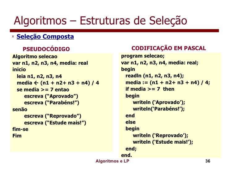 Algoritmos – Estruturas de Seleção <ul><li>Seleção Composta </li></ul>Algoritmo selecao var n1, n2, n3, n4, media: real in...