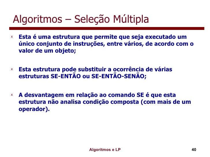 Algoritmos – Seleção Múltipla <ul><li>Esta é uma estrutura que permite que seja executado um único conjunto de instruções,...