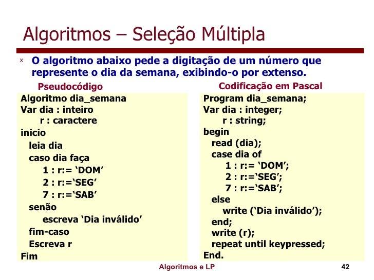 Algoritmos – Seleção Múltipla <ul><li>O algoritmo abaixo pede a digitação de um número que represente o dia da semana, exi...